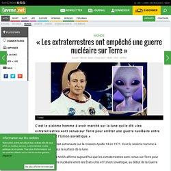 « Les extraterrestres ont empêché une guerre nucléaire sur T...