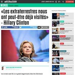 «Les extraterrestres nous ont peut-être déjà visités» - Hillary Clinton