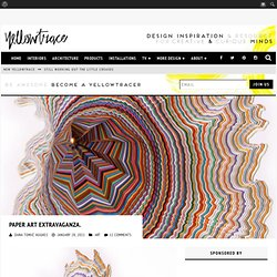 yellowtrace blog » Paper Art Extravaganza.: