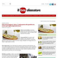 Olio extravergine d`oliva: l`Italia punta alla qualità con norme più rigide degli altri Paesi
