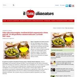 Falso olio extravergine: 8 milioni di litri sequestrati a Siena pari all`1% del prodotto commercializzato. La frode dell`anno