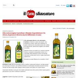 Olio extravergine Carrefour e Monini: il produttore è lo stesso, il prezzo è diverso ma le differenze ci sono