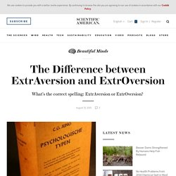 The Difference between ExtrAversion and ExtrOversion