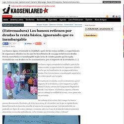 (Extremadura) Los bancos retienen por deudas la renta básica, ignorando que es inembargable