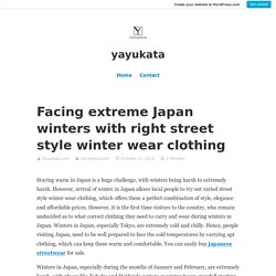 Facing extreme Japan winters with right street style winter wear clothing