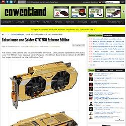Zotac lance une Golden GTX 760 Extreme Edition - Cartes graphiques