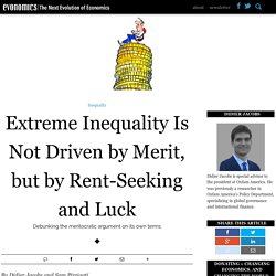 Extreme Inequality Is Not Driven by Merit, but by Rent-Seeking and Luck