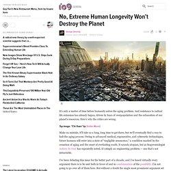 No, Extreme Human Longevity Won't Destroy the Planet