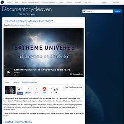 National Geographic – Extreme Universe – Is Anyone Out There?