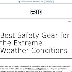 Best Safety Gear for the Extreme Weather Conditions