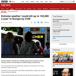 Extreme weather 'could kill up to 152,000 a year' in Europe by 2100