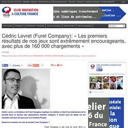 Cédric Levret (Furet Company): «Les premiers résultats de nos jeux sont extrêmement encourageants, avec plus de 160 000 chargements»