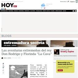 """Las aventuras extremeñas del rey Don Rodrigo y Florinda """"La Cava"""""""