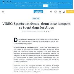 VIDEO. Sports extrêmes : deux base-jumpers se tuent dans les Alpes - le Parisien