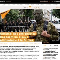 Ukraine: des extrémistes imposent un blocus alimentaire à la Crimée