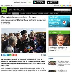 Des extrémistes ukrainiens bloquent momentanément la frontière entre la Crimée et l'Ukraine