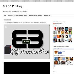 ExtrusionBot - kickstarter for fastest DIY filament extruder