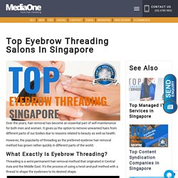 Top Eyebrow Threading Salons in Singapore