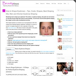 How to Shape Eyebrows – Tips, Costs, Shapes, Best Shaping Kits, Men and Women Eyebrow Shaping