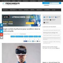 Google rachète Eyefluence pour accélérer dans la réalité virtuelle