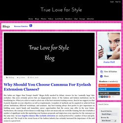 True Love for Style - Blog View - Why Should You Choose Cammua For Eyelash Extension Classes?