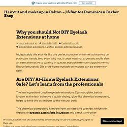 Why you should Not DIY Eyelash Extensions at home – Haircut and makeup in Dalton – J & Santos Dominican Barber Shop