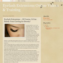 Eyelash Extensions – Of Course, It Can Satisfy Your Craving for Beauty!