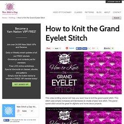 How to Knit the Grand Eyelet Stitch - NewStitchaDay