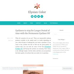 Eyeliners to stay for Longer Period of time with the Permanent Eyeliner NY – Elysian Color