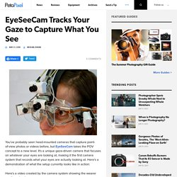 EyeSeeCam Tracks Your Gaze to Capture What You See