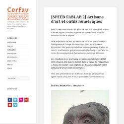 [SPEED FABLAB 2] Artisans d'art et outils numériques - Blog Cerfav