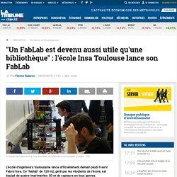 """MD 7 - """"Un FabLab est devenu aussi utile qu'une bibliothèque"""" : l'école Insa Toulouse lance son FabLab"""