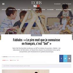 """Fablabs: «Le pire mot que je connaisse en français, c'est """"bof""""»"""