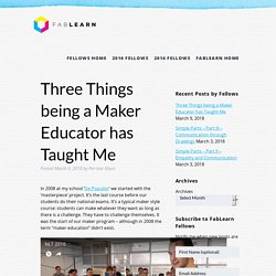Fellows Three Things being a Maker Educator has Taught Me
