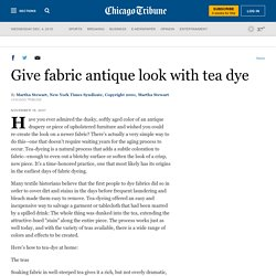 Give fabric antique look with tea dye - tribunedigital-chicagotribune