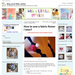 Big and little artist » How to sew a fabric flower / rose?