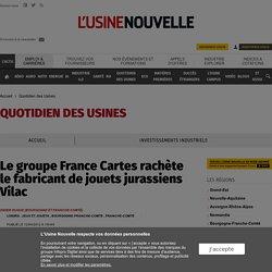Le groupe France Cartes rachète le fabricant de jouets jurassiens Vilac - Quotidien des Usines