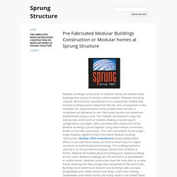 Pre-Fabricated Modular Buildings Construction or Modular homes at Sprung Structure