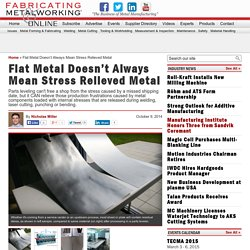 Flat Metal Doesn't Always Mean Stress Relieved Metal - Fabricating and Metalworking
