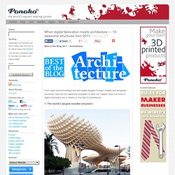 When digital fabrication meets architecture — 10 awesome structures from 2011