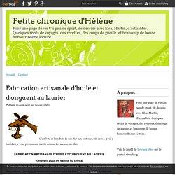 Fabrication artisanale d'huile et d'onguent au laurier - Petite chronique d'Hélène