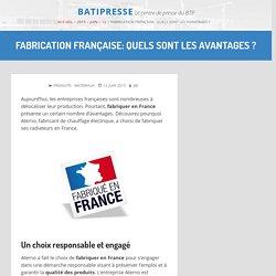 Fabrication française: quels sont les avantages ? – BatiPresse