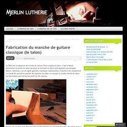 Fabrication du manche de guitare classique (le talon)