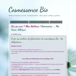 Cosmessence Bio: Créer ses ateliers de fabrication de cosmétiques Bio : les obligations ...