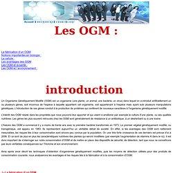 Les OGM : La fabrication d'un OGM, avantage des OGM; OGM et santé, environnement et OGM