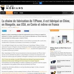 La chaine de fabrication de l'iPhone, il est fabriqué en Chine, en Mongolie, aux USA, en Corée et même en France