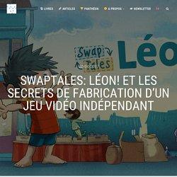SwapTales: Léon! et les secrets de fabrication d'un jeu vidéo indépendant - Nouvelles Narrations