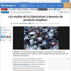 Environnement : «La fabrication à dessein de produits fragiles est un mythe»