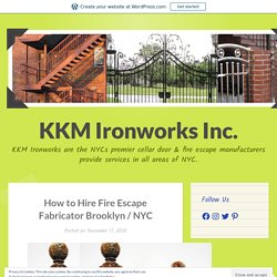 How to Hire Fire Escape Fabricator Brooklyn / NYC – KKM Ironworks Inc.