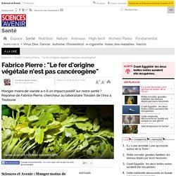 """Fabrice Pierre : """"Le fer d'origine végétale n'est pas cancérogène"""""""